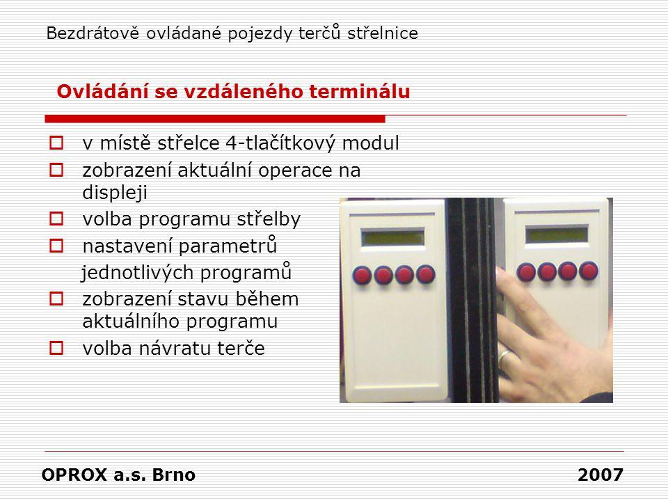  v místě střelce 4-tlačítkový modul  zobrazení aktuální operace na displeji  volba programu střelby  nastavení parametrů jednotlivých programů  zobrazení stavu během aktuálního programu  volba návratu terče OPROX a.s.
