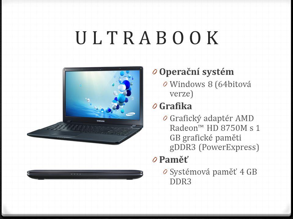 U L T R A B O O K 0 Operační systém 0 Windows 8 (64bitová verze) 0 Grafika 0 Grafický adaptér AMD Radeon™ HD 8750M s 1 GB grafické paměti gDDR3 (PowerExpress) 0 Paměť 0 Systémová paměť 4 GB DDR3
