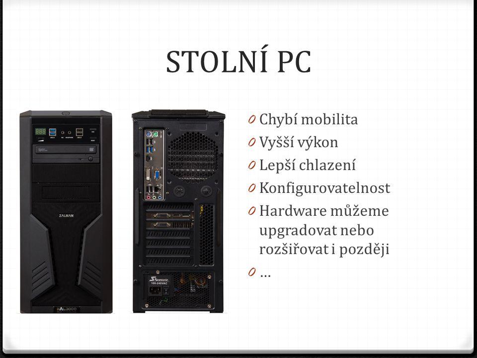 STOLNÍ PC 0 Chybí mobilita 0 Vyšší výkon 0 Lepší chlazení 0 Konfigurovatelnost 0 Hardware můžeme upgradovat nebo rozšiřovat i později 0 …