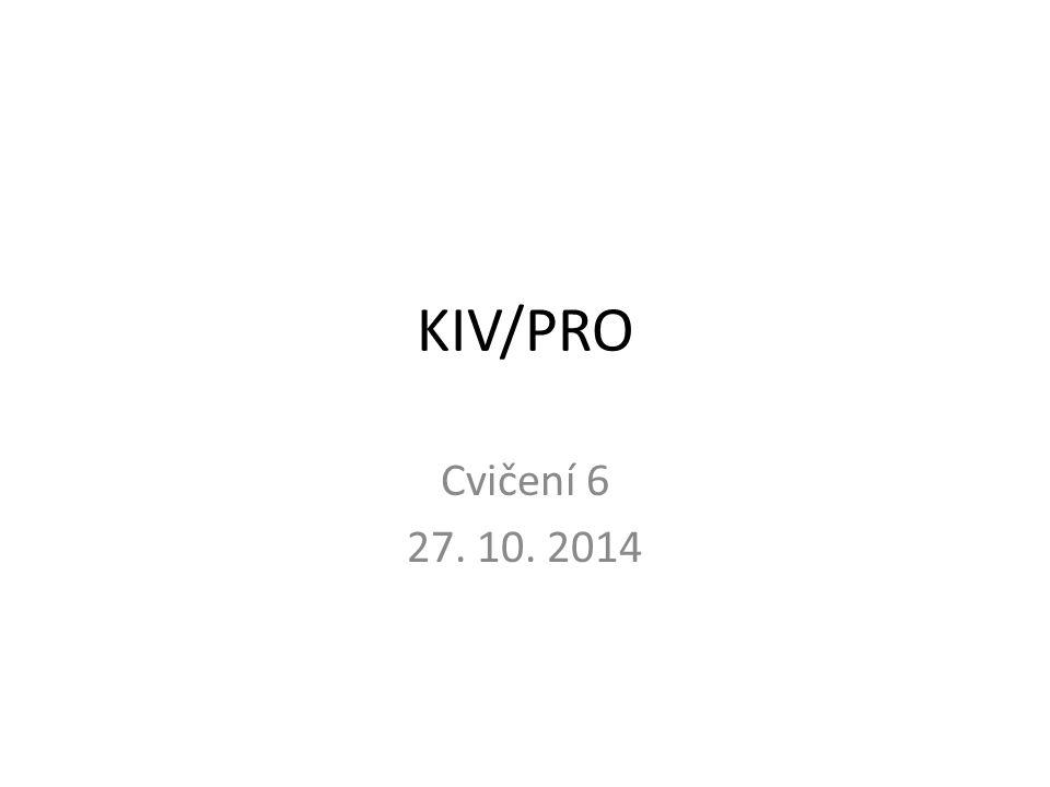 KIV/PRO Cvičení 6 27. 10. 2014