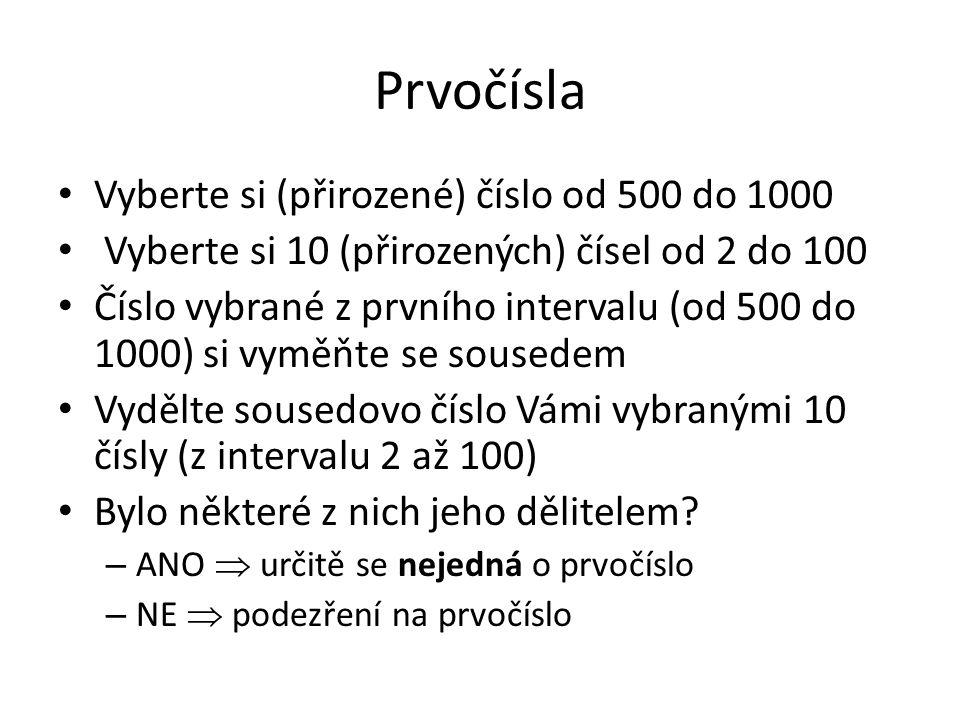Prvočísla Vyberte si (přirozené) číslo od 500 do 1000 Vyberte si 10 (přirozených) čísel od 2 do 100 Číslo vybrané z prvního intervalu (od 500 do 1000)