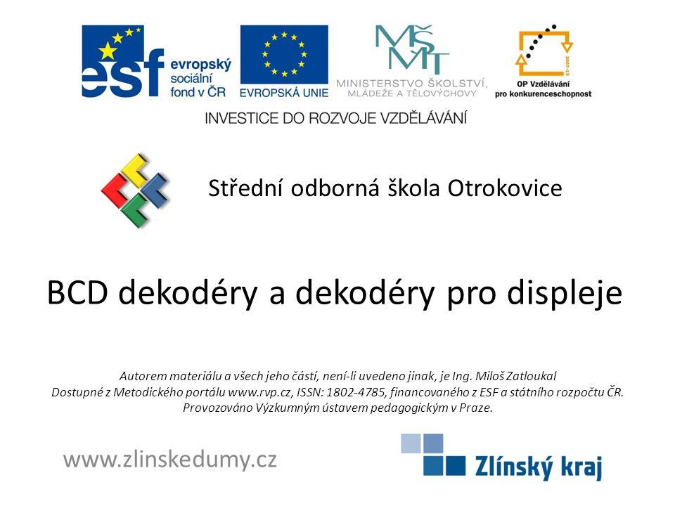 BCD dekodéry a dekodéry pro displeje Střední odborná škola Otrokovice www.zlinskedumy.cz Autorem materiálu a všech jeho částí, není-li uvedeno jinak, je Ing.
