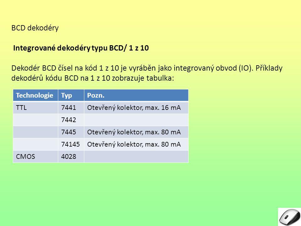 BCD dekodéry Integrované dekodéry typu BCD/ 1 z 10 Dekodér BCD čísel na kód 1 z 10 je vyráběn jako integrovaný obvod (IO).