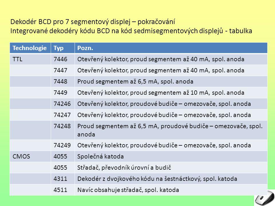 Dekodér BCD pro 7 segmentový displej – pokračování Integrované dekodéry kódu BCD na kód sedmisegmentových displejů - tabulka TechnologieTypPozn.