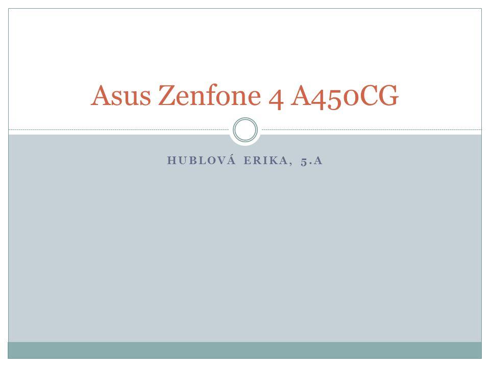 HUBLOVÁ ERIKA, 5.A Asus Zenfone 4 A450CG