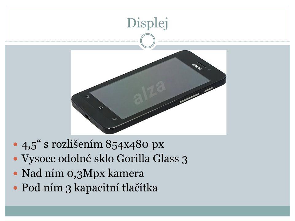 Displej 4,5 s rozlišením 854x480 px Vysoce odolné sklo Gorilla Glass 3 Nad ním 0,3Mpx kamera Pod ním 3 kapacitní tlačítka
