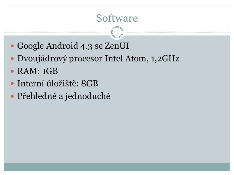 Software Google Android 4.3 se ZenUI Dvoujádrový procesor Intel Atom, 1,2GHz RAM: 1GB Interní úložiště: 8GB Přehledné a jednoduché
