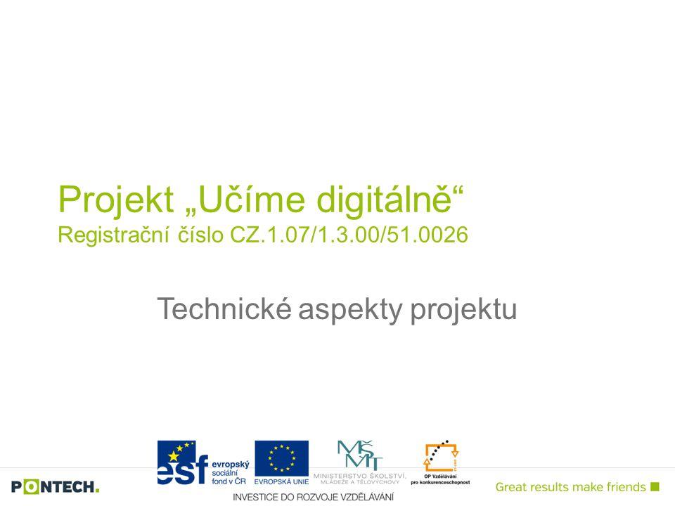 """Technické aspekty projektu Projekt """"Učíme digitálně"""" Registrační číslo CZ.1.07/1.3.00/51.0026"""