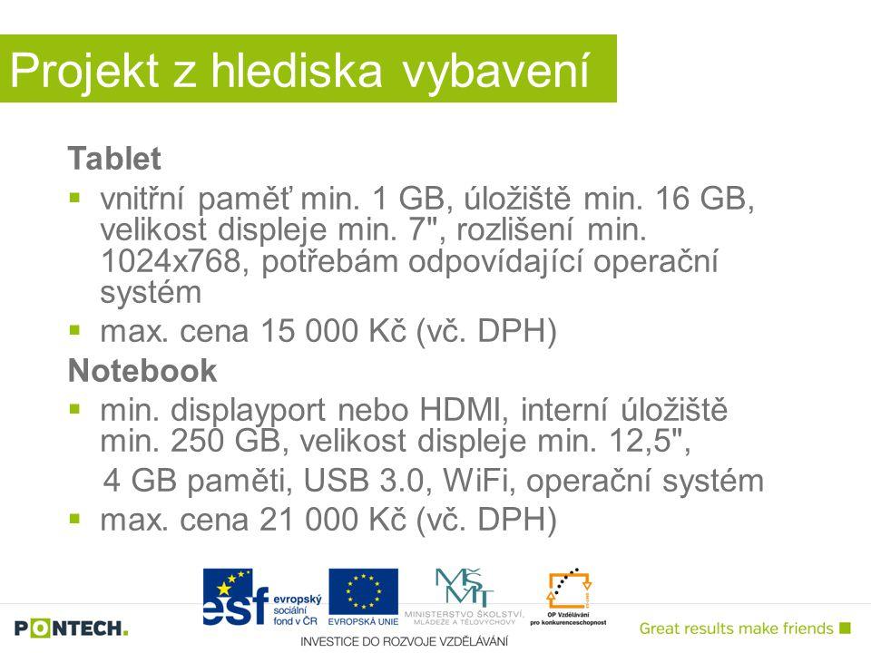 Projekt z hlediska vybavení Tablet  vnitřní paměť min. 1 GB, úložiště min. 16 GB, velikost displeje min. 7