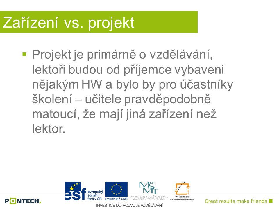 Zařízení vs. projekt  Projekt je primárně o vzdělávání, lektoři budou od příjemce vybaveni nějakým HW a bylo by pro účastníky školení – učitele pravd