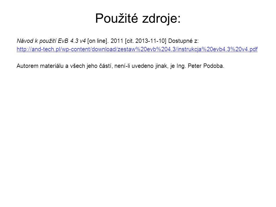 Použité zdroje: Návod k použití EvB 4.3 v4 [on line]. 2011 [cit. 2013-11-10] Dostupné z: http://and-tech.pl/wp-content/download/zestaw%20evb%204.3/ins