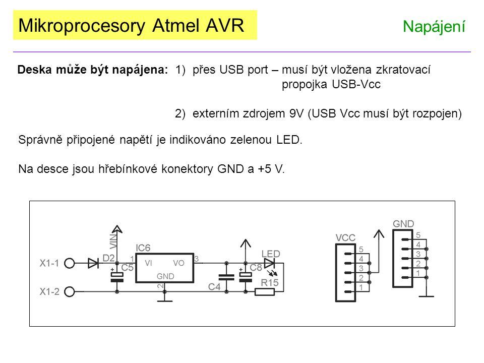 Mikroprocesory Atmel AVR Napájení Deska může být napájena:1) přes USB port – musí být vložena zkratovací propojka USB-Vcc 2) externím zdrojem 9V (USB