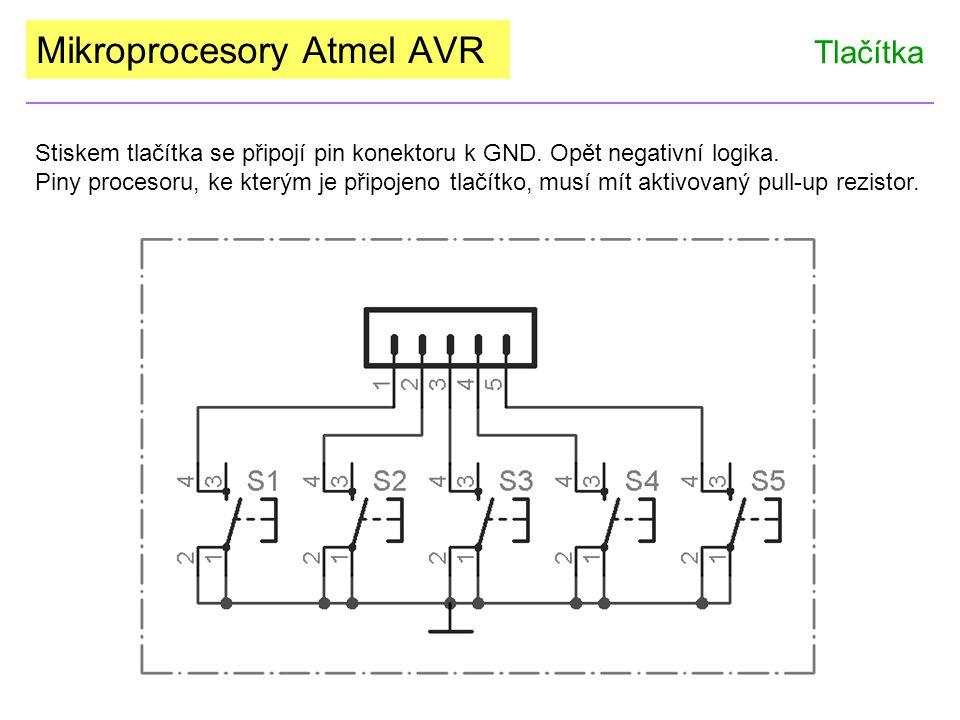 Mikroprocesory Atmel AVR Tlačítka Stiskem tlačítka se připojí pin konektoru k GND. Opět negativní logika. Piny procesoru, ke kterým je připojeno tlačí