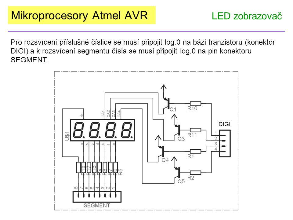 Mikroprocesory Atmel AVR LED zobrazovač Pro rozsvícení příslušné číslice se musí připojit log.0 na bázi tranzistoru (konektor DIGI) a k rozsvícení seg