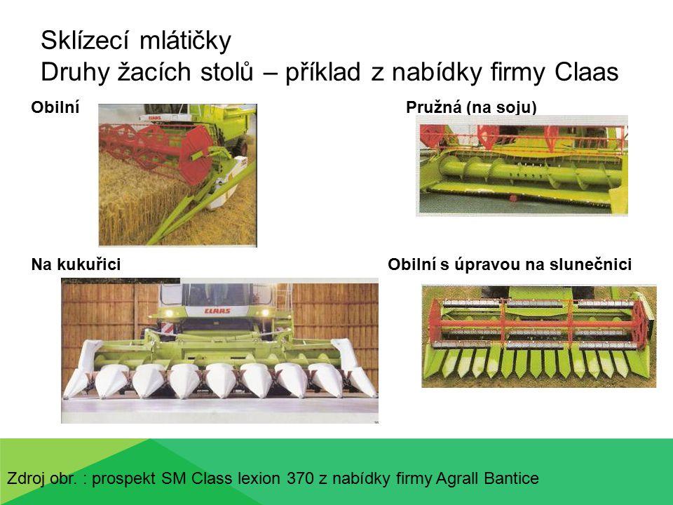 Sklízecí mlátičky Druhy žacích stolů – příklad z nabídky firmy Claas Obilní Pružná (na soju) Na kukuřici Obilní s úpravou na slunečnici Zdroj obr.