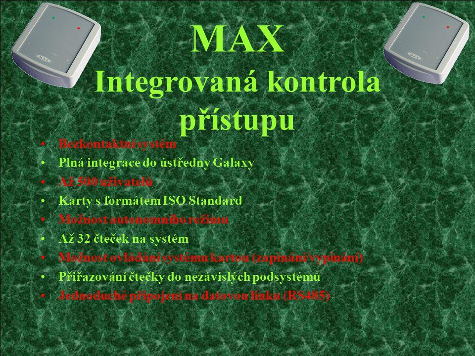 MAX Integrovaná kontrola přístupu Bezkontaktní systém Plná integrace do ústředny Galaxy Až 500 uživatelů Karty s formátem ISO Standard Možnost autonomního režimu Až 32 čteček na systém Možnost ovládání systému kartou (zapínání/vypínání) Přiřazování čtečky do nezávislých podsystémů Jednoduché připojení na datovou linku (RS485)