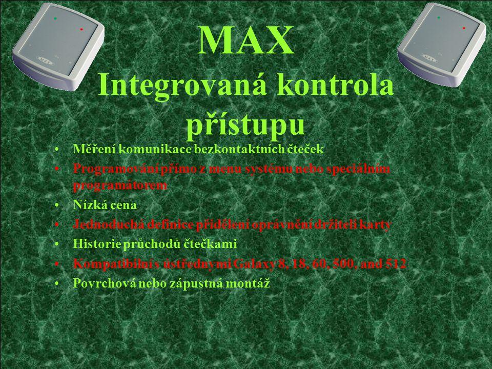 MAX Integrovaná kontrola přístupu Měření komunikace bezkontaktních čteček Programování přímo z menu systému nebo speciálním programátorem Nízká cena J