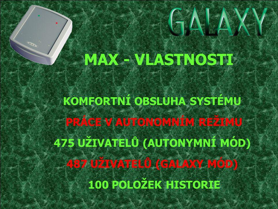475 UŽIVATELŮ (AUTONYMNÍ MÓD) 487 UŽIVATELŮ (GALAXY MÓD) 100 POLOŽEK HISTORIE KOMFORTNÍ OBSLUHA SYSTÉMU PRÁCE V AUTONOMNÍM REŽIMU MAX - VLASTNOSTI
