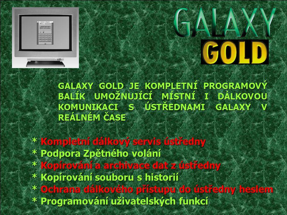 GALAXY GOLD JE KOMPLETNÍ PROGRAMOVÝ BALÍK UMOŽNUJÍCÍ MÍSTNÍ I DÁLKOVOU KOMUNIKACI S ÚSTŘEDNAMI GALAXY V REÁLNÉM ČASE * Kompletní dálkový servis ústřed