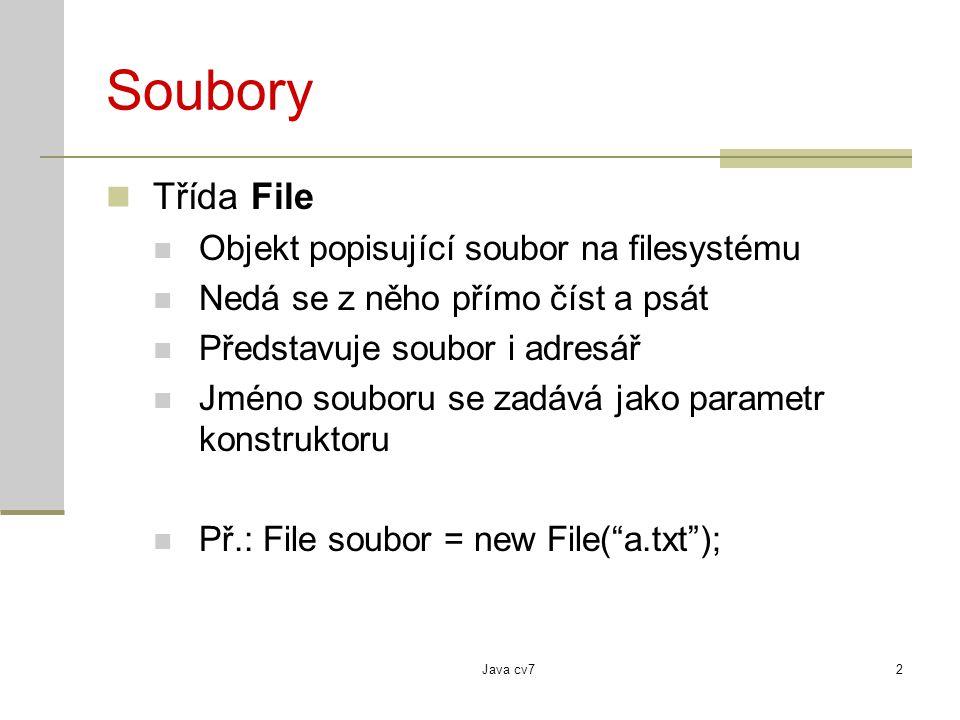 Java cv72 Soubory Třída File Objekt popisující soubor na filesystému Nedá se z něho přímo číst a psát Představuje soubor i adresář Jméno souboru se zadává jako parametr konstruktoru Př.: File soubor = new File( a.txt );