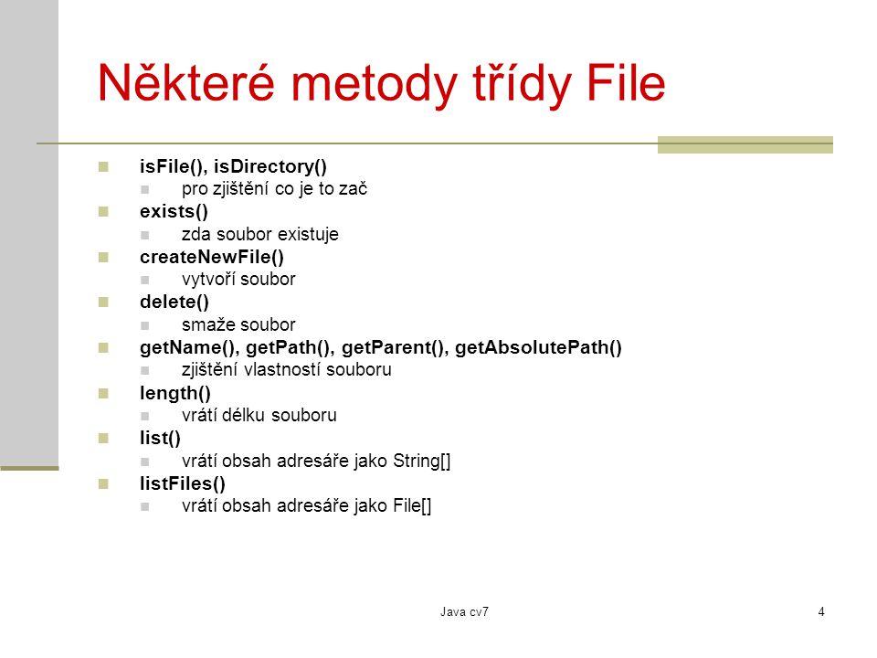 Java cv74 Některé metody třídy File isFile(), isDirectory() pro zjištění co je to zač exists() zda soubor existuje createNewFile() vytvoří soubor delete() smaže soubor getName(), getPath(), getParent(), getAbsolutePath() zjištění vlastností souboru length() vrátí délku souboru list() vrátí obsah adresáře jako String[] listFiles() vrátí obsah adresáře jako File[]
