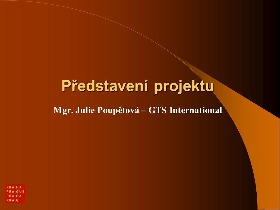 Představení projektu Mgr. Julie Poupětová – GTS International