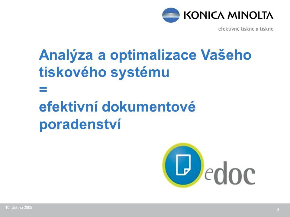 10. dubna 2009 4 Analýza a optimalizace Vašeho tiskového systému = efektivní dokumentové poradenství