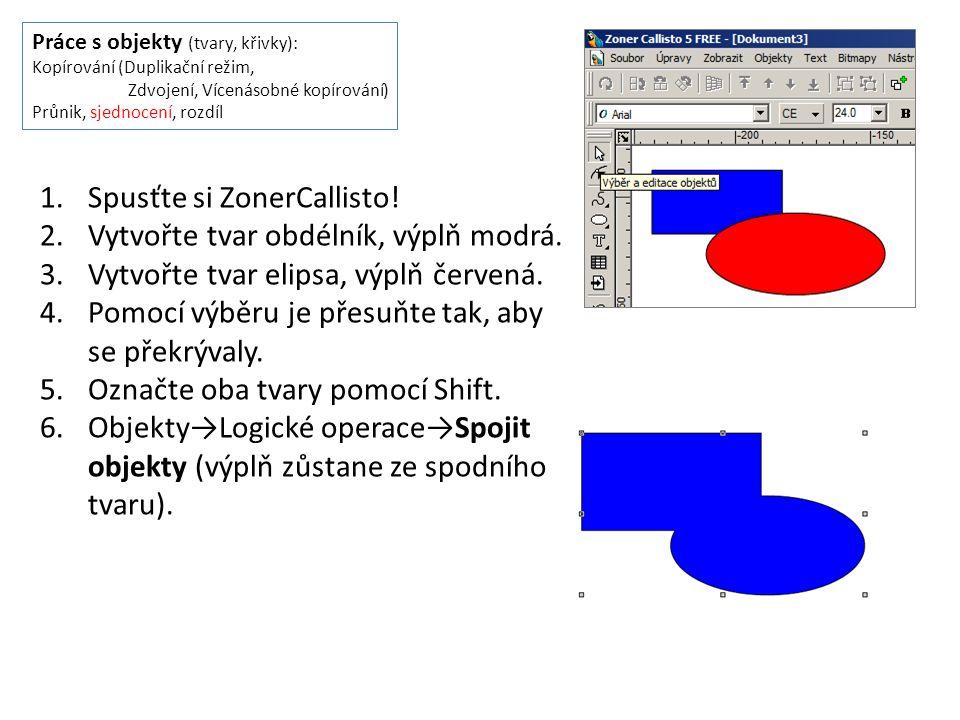 Práce s objekty (tvary, křivky): Kopírování (Duplikační režim, Zdvojení, Vícenásobné kopírování) Průnik, sjednocení, rozdíl 1.Spusťte si ZonerCallisto.