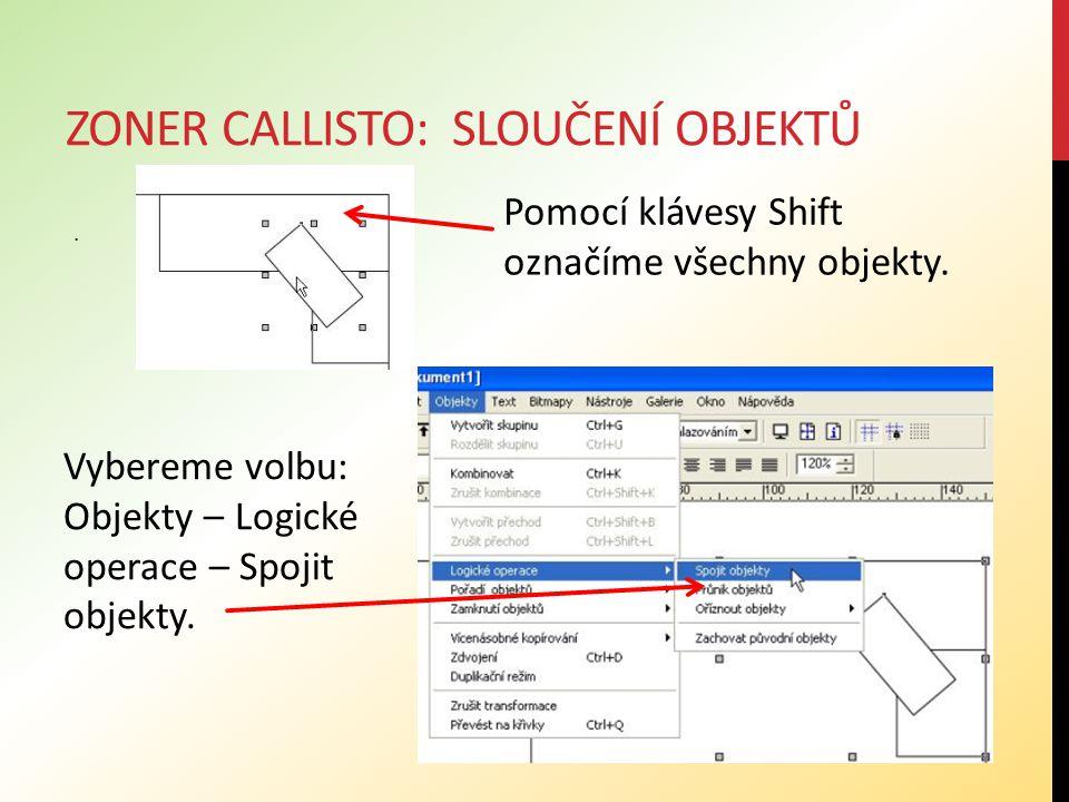 ZONER CALLISTO: SLOUČENÍ OBJEKTŮ.Pomocí klávesy Shift označíme všechny objekty.