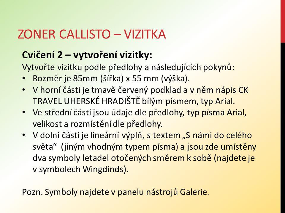 ZONER CALLISTO – VIZITKA Cvičení 2 – vytvoření vizitky: Vytvořte vizitku podle předlohy a následujících pokynů: Rozměr je 85mm (šířka) x 55 mm (výška).