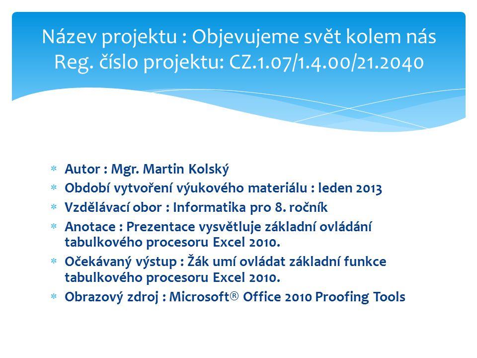  Autor : Mgr. Martin Kolský  Období vytvoření výukového materiálu : leden 2013  Vzdělávací obor : Informatika pro 8. ročník  Anotace : Prezentace