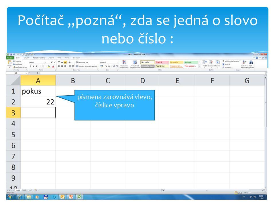 """Počítač """"pozná , zda se jedná o slovo nebo číslo : písmena zarovnává vlevo, číslice vpravo"""