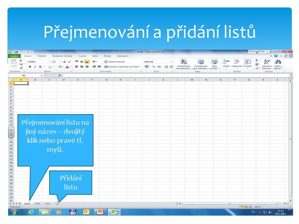 Přejmenování a přidání listů Přejmenování listu na jiný název – dvojitý klik nebo pravé tl.