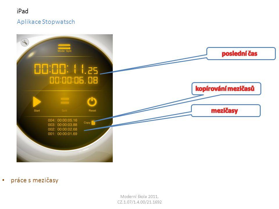 Moderní škola 2011, CZ.1.07/1.4.00/21.1692 iPad Aplikace Stopwatsch práce s mezičasy