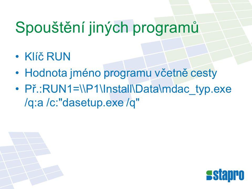 Spouštění jiných programů Klíč RUN Hodnota jméno programu včetně cesty Př.:RUN1=\\P1\Install\Data\mdac_typ.exe /q:a /c: dasetup.exe /q