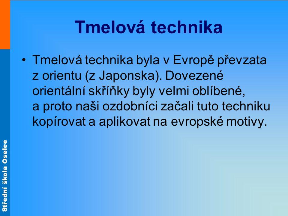 Střední škola Oselce Tmelová technika Tmelová technika byla v Evropě převzata z orientu (z Japonska). Dovezené orientální skříňky byly velmi oblíbené,