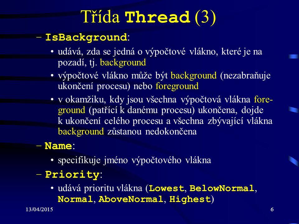 13/04/20156 Třída Thread (3) –IsBackground : udává, zda se jedná o výpočtové vlákno, které je na pozadí, tj.