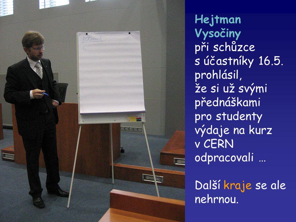 Hejtman Vysočiny při schůzce s účastníky 16.5. prohlásil, že si už svými přednáškami pro studenty výdaje na kurz v CERN odpracovali … Další kraje se a