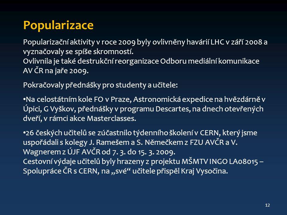 Popularizace Popularizační aktivity v roce 2009 byly ovlivněny havárií LHC v září 2008 a vyznačovaly se spíše skromností. Ovlivnila je také destrukční