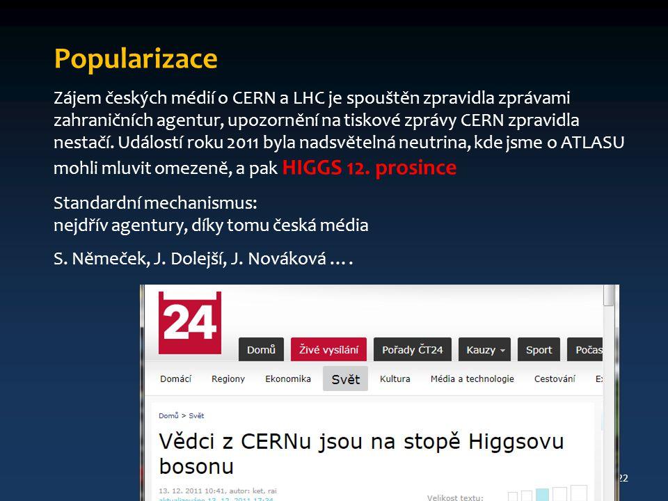 Popularizace Zájem českých médií o CERN a LHC je spouštěn zpravidla zprávami zahraničních agentur, upozornění na tiskové zprávy CERN zpravidla nestačí.