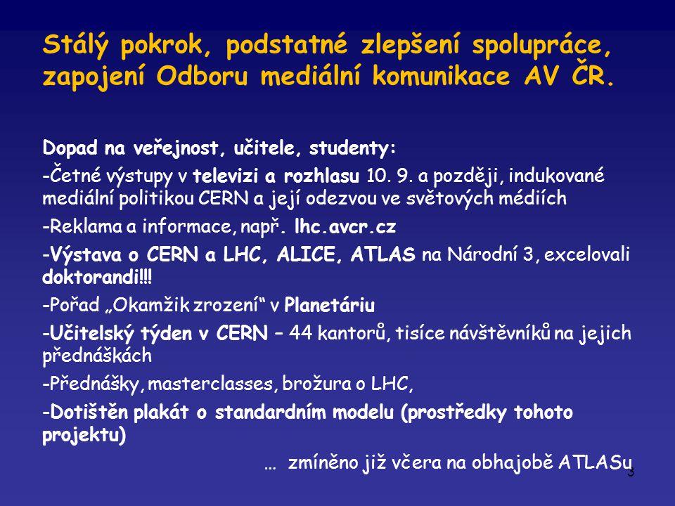 3 Stálý pokrok, podstatné zlepšení spolupráce, zapojení Odboru mediální komunikace AV ČR. Dopad na veřejnost, učitele, studenty: -Četné výstupy v tele