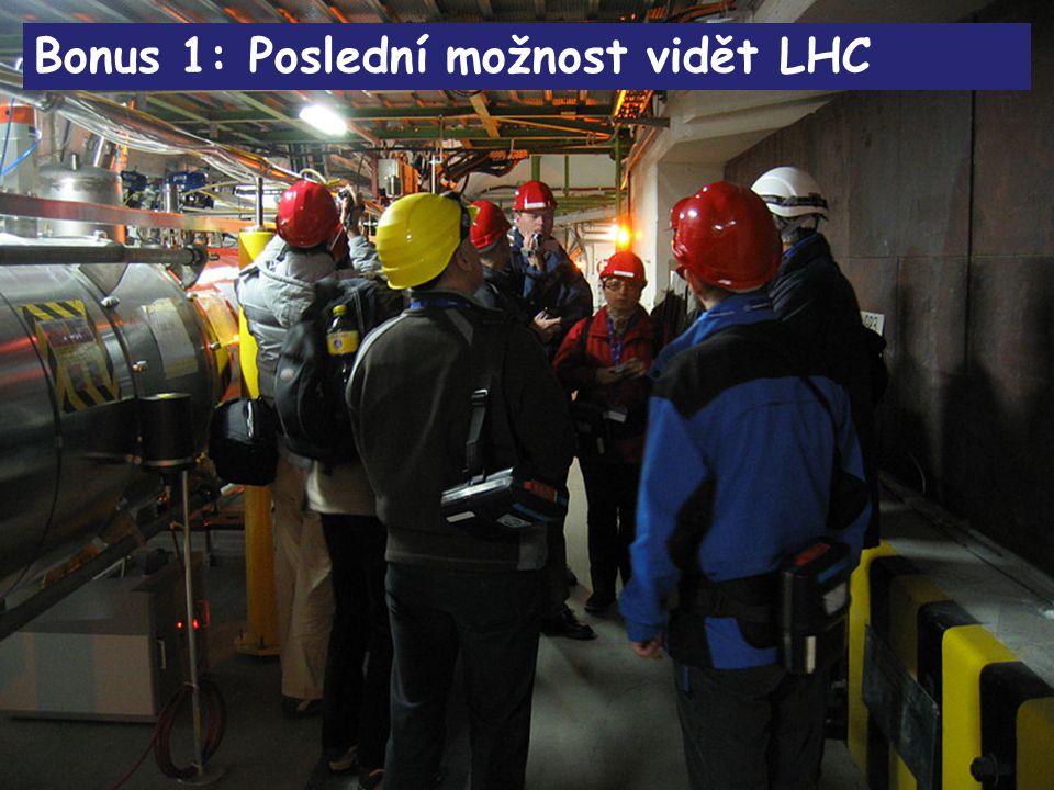 Bonus 1: Poslední možnost vidět LHC
