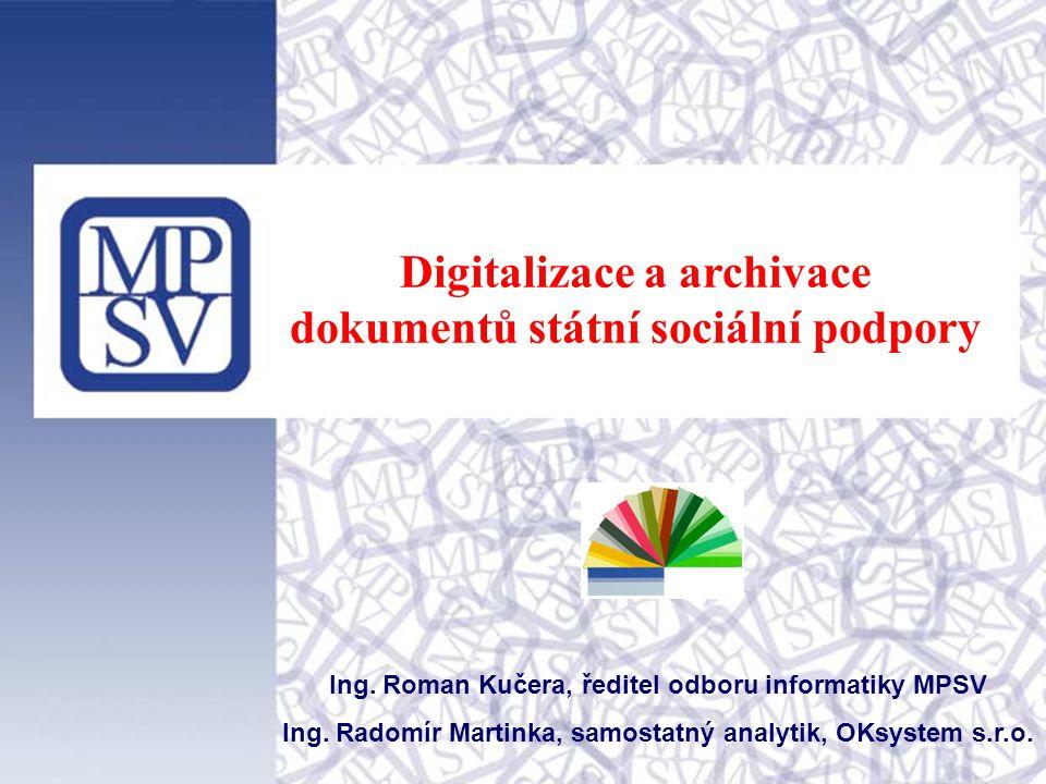 Digitalizace a archivace dokumentů státní sociální podpory Ing. Roman Kučera, ředitel odboru informatiky MPSV Ing. Radomír Martinka, samostatný analyt