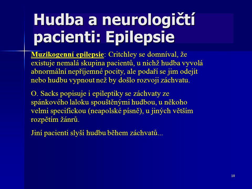 10 Hudba a neurologičtí pacienti: Epilepsie Muzikogenní epilepsie: Critchley se domníval, že existuje nemalá skupina pacientů, u nichž hudba vyvolá ab