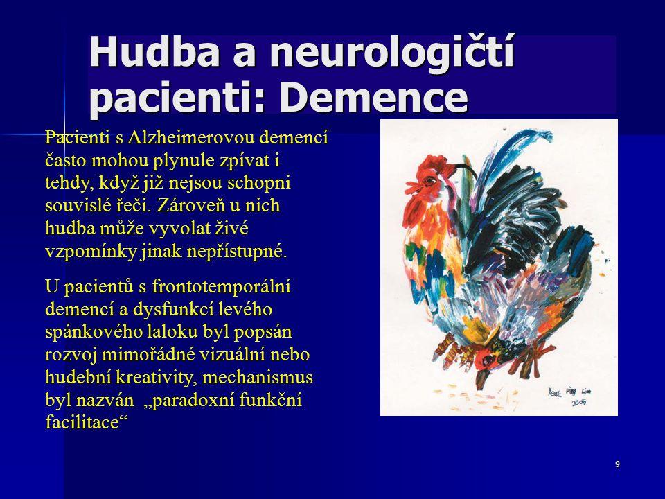9 Hudba a neurologičtí pacienti: Demence Pacienti s Alzheimerovou demencí často mohou plynule zpívat i tehdy, když již nejsou schopni souvislé řeči. Z