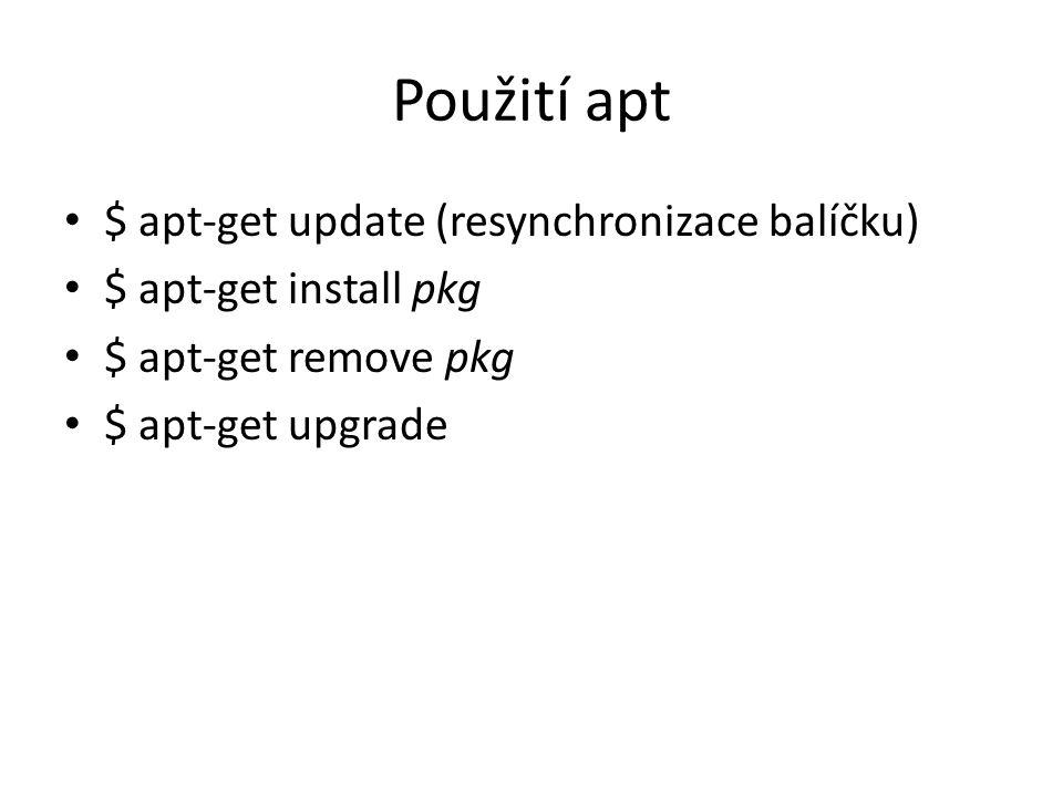 Použití apt $ apt-get update (resynchronizace balíčku) $ apt-get install pkg $ apt-get remove pkg $ apt-get upgrade