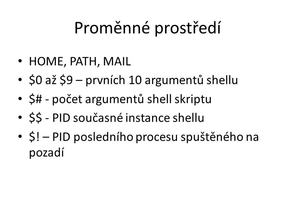 Proměnné prostředí HOME, PATH, MAIL $0 až $9 – prvních 10 argumentů shellu $# - počet argumentů shell skriptu $$ - PID současné instance shellu $.