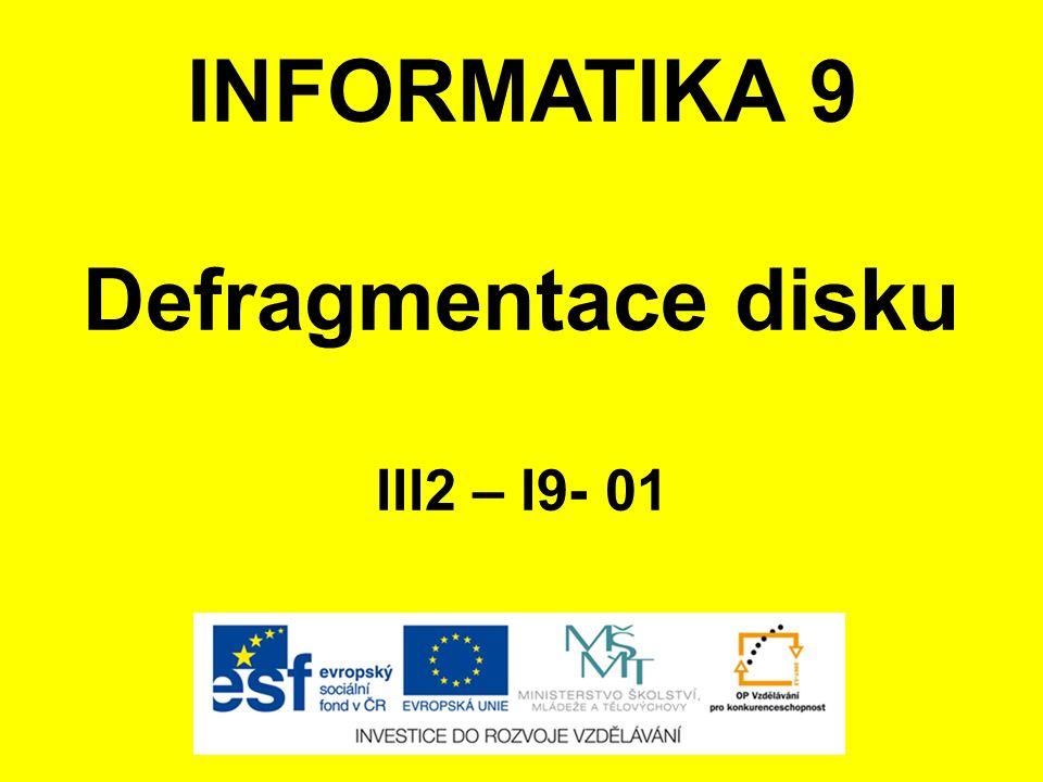 INFORMATIKA 9 Defragmentace disku III2 – I9- 01