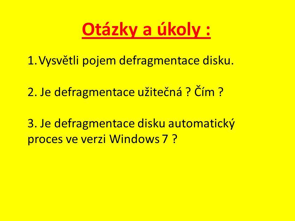 Otázky a úkoly : 1.Vysvětli pojem defragmentace disku. 2. Je defragmentace užitečná ? Čím ? 3. Je defragmentace disku automatický proces ve verzi Wind