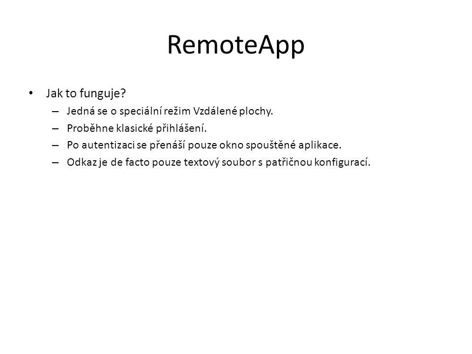 RemoteApp Jak to funguje? – Jedná se o speciální režim Vzdálené plochy. – Proběhne klasické přihlášení. – Po autentizaci se přenáší pouze okno spouště